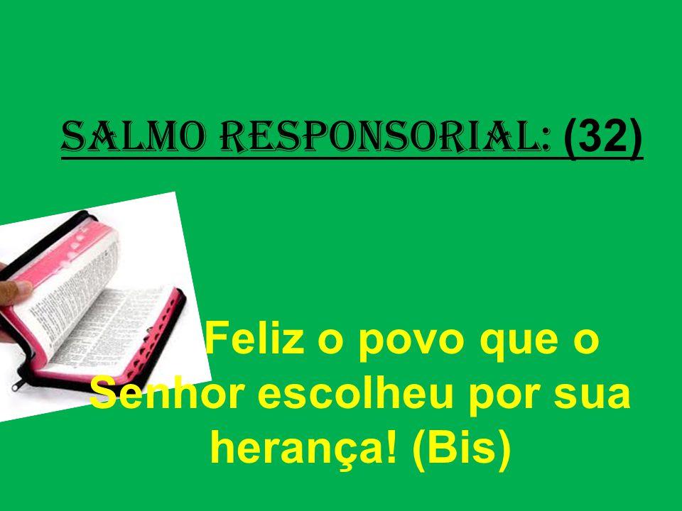 salmo responsorial: (32) Feliz o povo que o Senhor escolheu por sua herança! (Bis)
