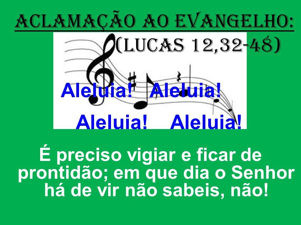 ACLAMAÇÃO AO EVANGELHO: (Lucas 12,32-48) Aleluia.Aleluia.