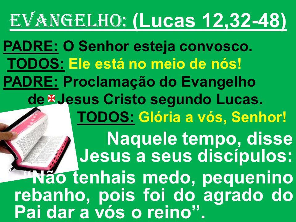 EVANGELHO: (Lucas 12,32-48) PADRE: O Senhor esteja convosco.
