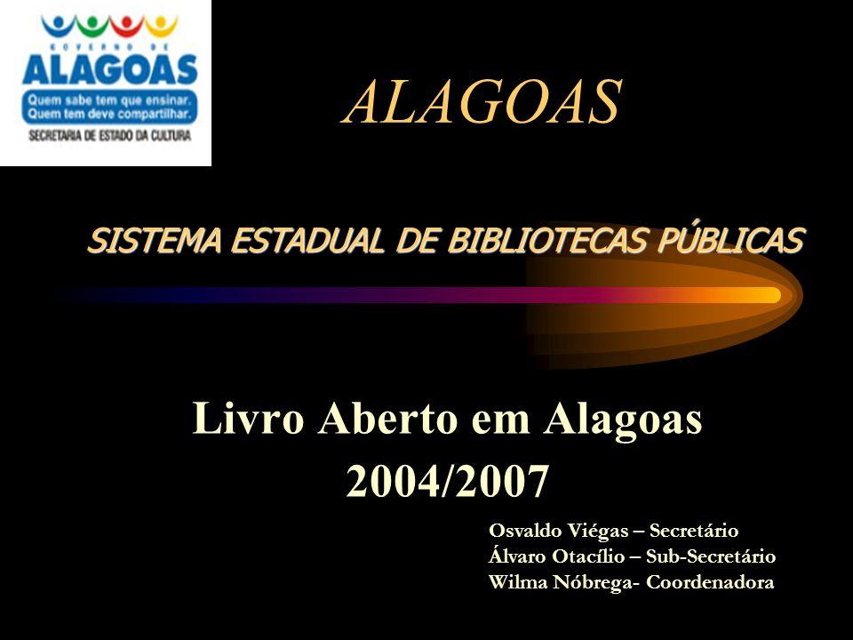 ALAGOAS Livro Aberto em Alagoas 2004/2007 Osvaldo Viégas – Secretário Álvaro Otacílio – Sub-Secretário Wilma Nóbrega- Coordenadora SISTEMA ESTADUAL DE