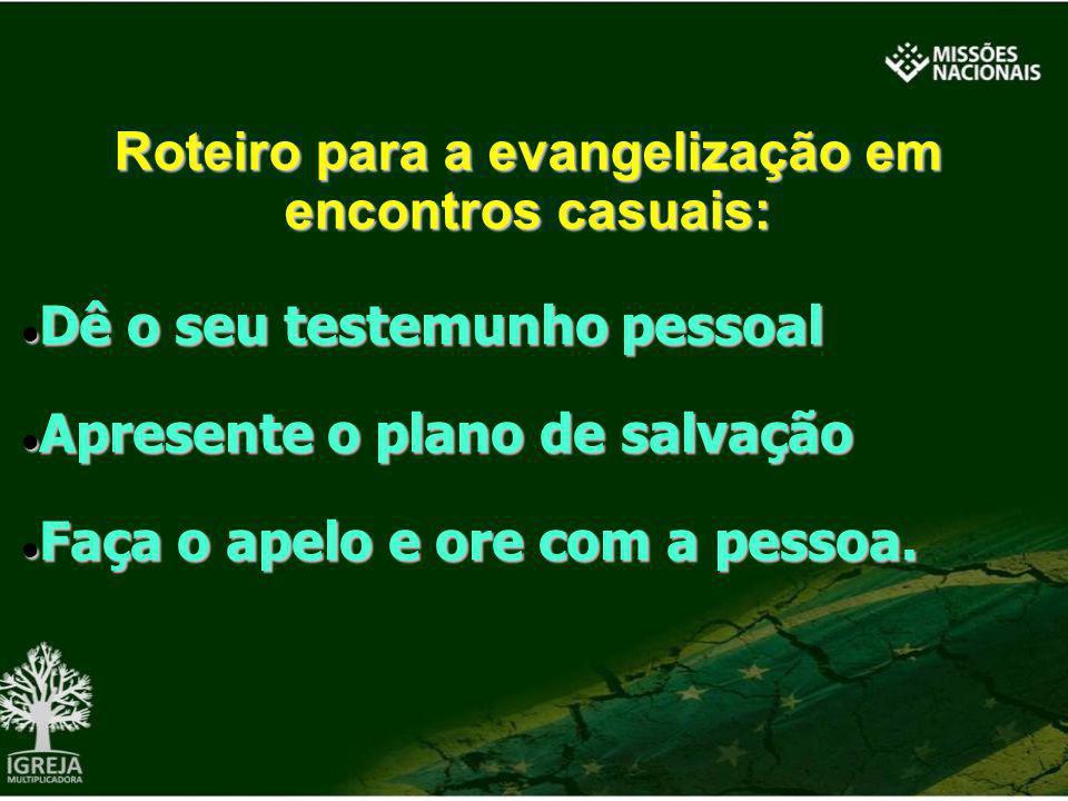 Dê o seu testemunho pessoal Dê o seu testemunho pessoal Apresente o plano de salvação Apresente o plano de salvação Faça o apelo e ore com a pessoa. F
