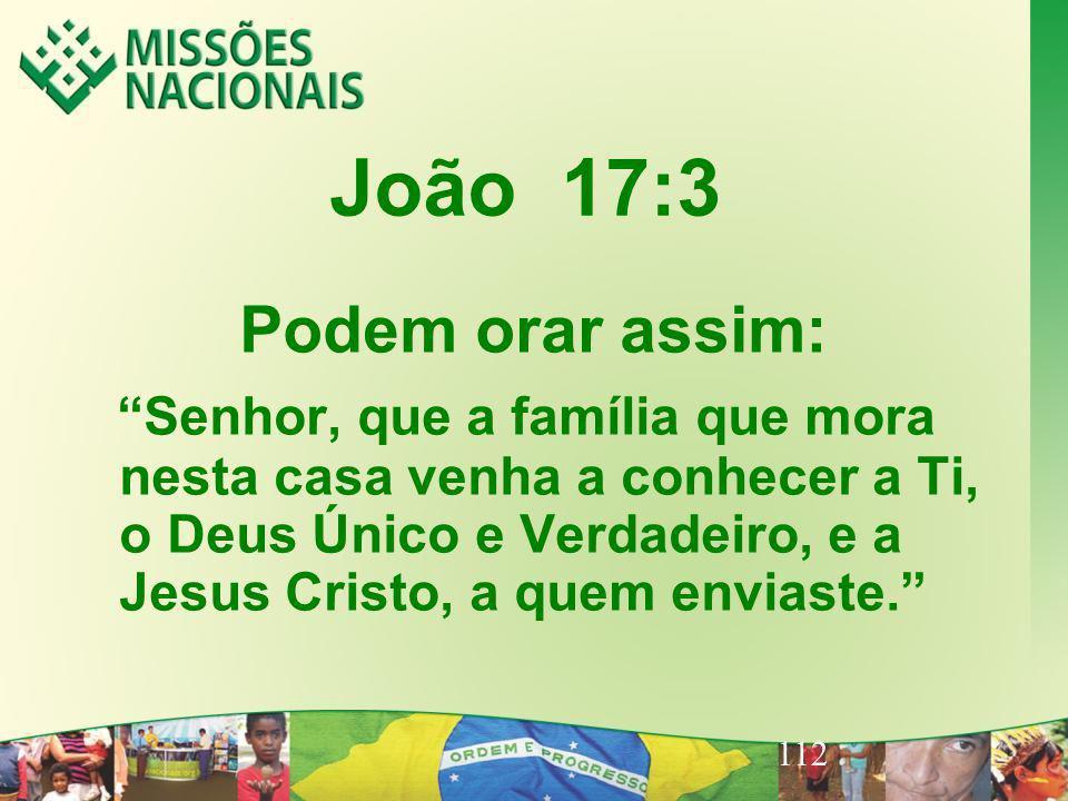 112 João 17:3 Podem orar assim: Senhor, que a família que mora nesta casa venha a conhecer a Ti, o Deus Único e Verdadeiro, e a Jesus Cristo, a quem e