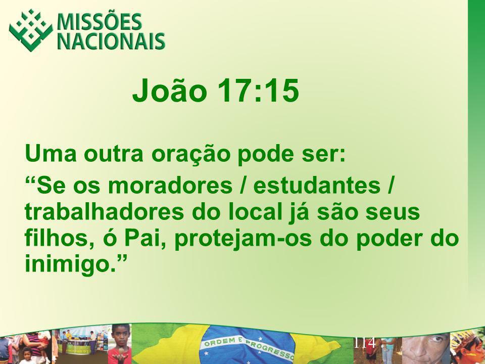 114 João 17:15 Uma outra oração pode ser: Se os moradores / estudantes / trabalhadores do local já são seus filhos, ó Pai, protejam-os do poder do ini