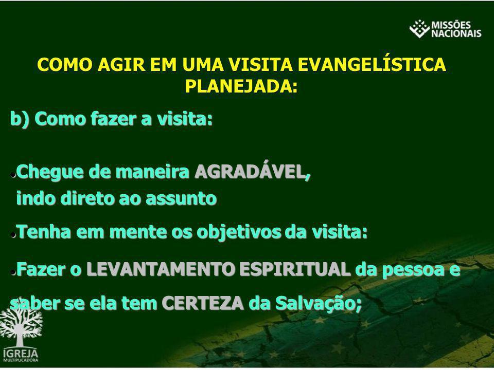 b) Como fazer a visita: Chegue de maneira AGRADÁVEL, Chegue de maneira AGRADÁVEL, indo direto ao assunto Tenha em mente os objetivos da visita: Tenha