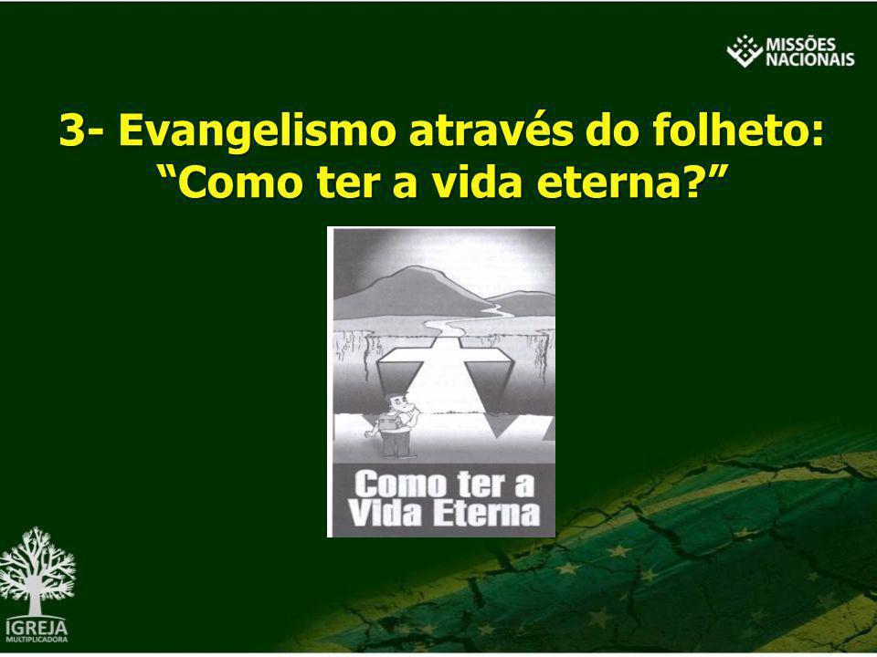 3- Evangelismo através do folheto: Como ter a vida eterna?