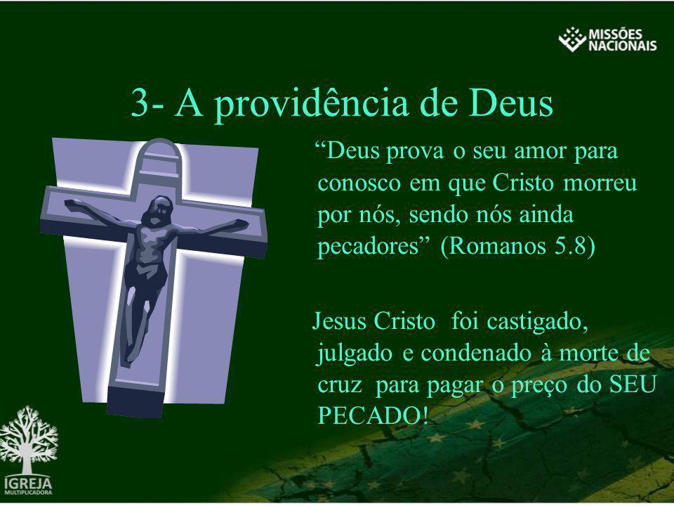 3- A providência de Deus Deus prova o seu amor para conosco em que Cristo morreu por nós, sendo nós ainda pecadores (Romanos 5.8) Jesus Cristo foi cas