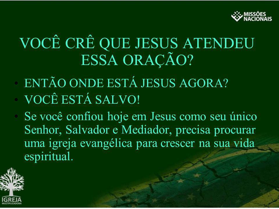 VOCÊ CRÊ QUE JESUS ATENDEU ESSA ORAÇÃO? ENTÃO ONDE ESTÁ JESUS AGORA? VOCÊ ESTÁ SALVO! Se você confiou hoje em Jesus como seu único Senhor, Salvador e