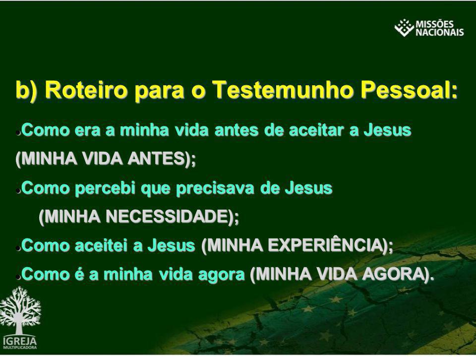 b) Roteiro para o Testemunho Pessoal: Como era a minha vida antes de aceitar a Jesus (MINHA VIDA ANTES); Como era a minha vida antes de aceitar a Jesu
