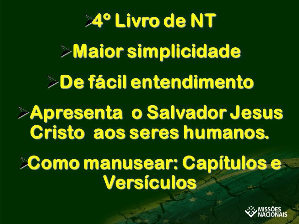4º Livro de NT 4º Livro de NT Maior simplicidade Maior simplicidade De fácil entendimento De fácil entendimento Apresenta o Salvador Jesus Cristo aos