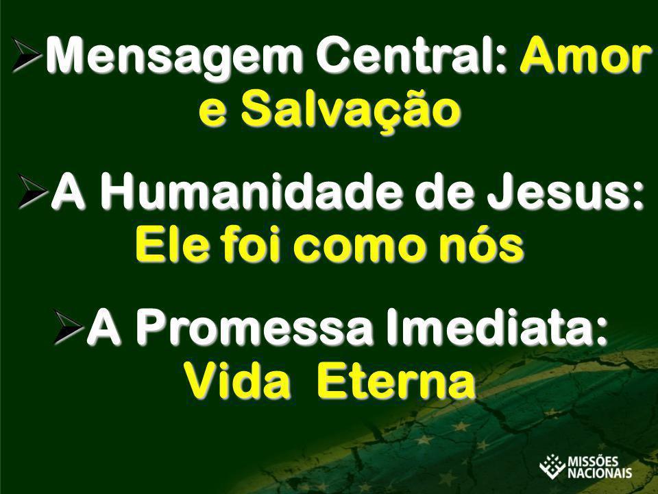 Mensagem Central: Amor e Salvação Mensagem Central: Amor e Salvação A Humanidade de Jesus: Ele foi como nós A Humanidade de Jesus: Ele foi como nós A