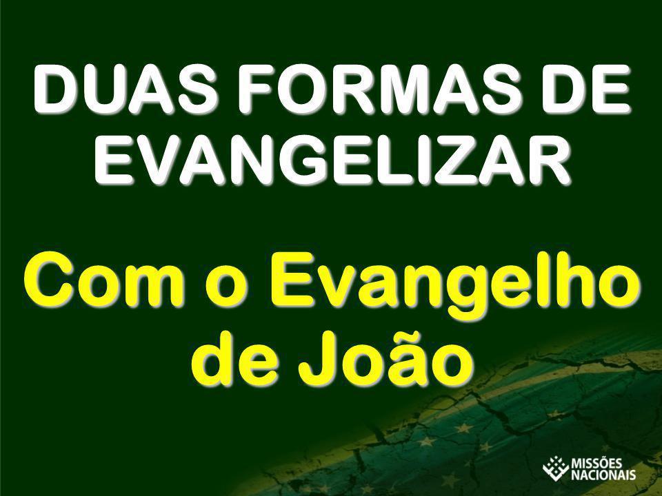 DUAS FORMAS DE EVANGELIZAR Com o Evangelho de João