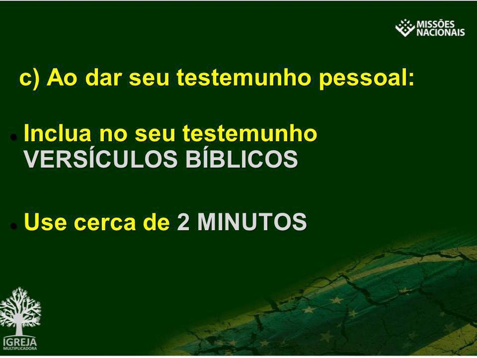 Inclua no seu testemunho VERSÍCULOS BÍBLICOS Inclua no seu testemunho VERSÍCULOS BÍBLICOS Use cerca de 2 MINUTOS Use cerca de 2 MINUTOS c) Ao dar seu