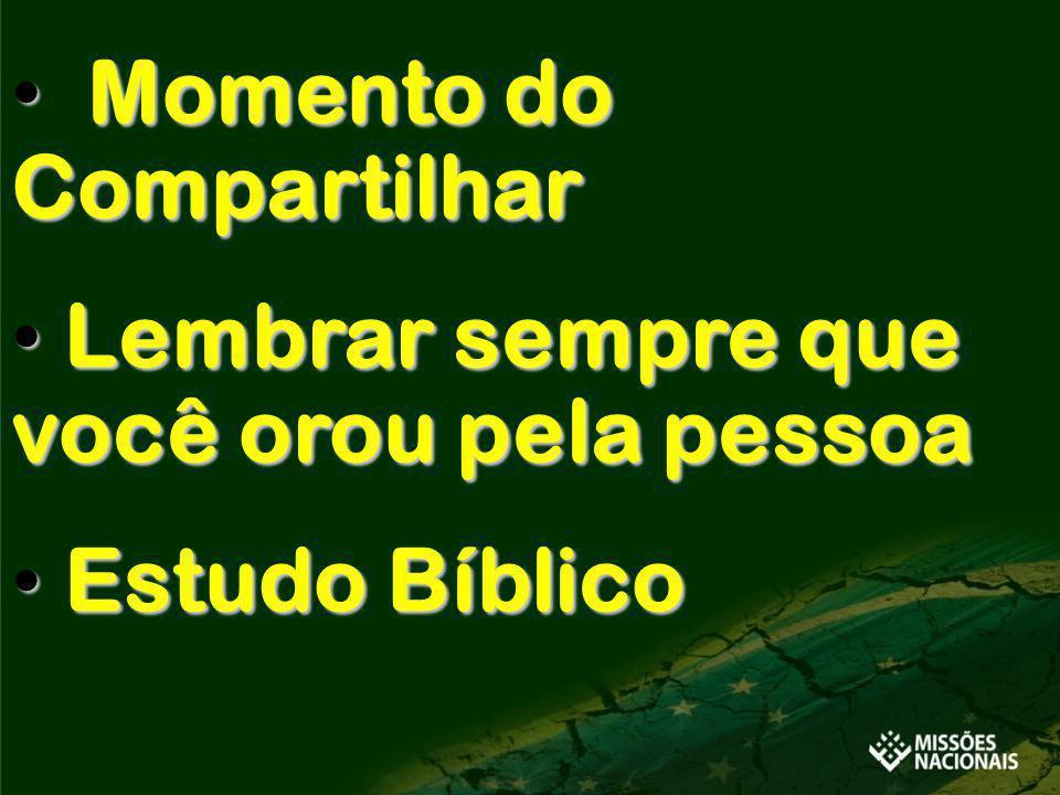 Momento do Compartilhar Momento do Compartilhar Lembrar sempre que você orou pela pessoa Lembrar sempre que você orou pela pessoa Estudo Bíblico Estud