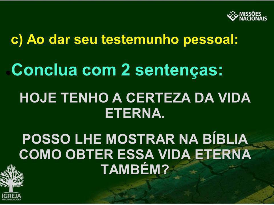 Conclua com 2 sentenças: Conclua com 2 sentenças: HOJE TENHO A CERTEZA DA VIDA ETERNA. POSSO LHE MOSTRAR NA BÍBLIA COMO OBTER ESSA VIDA ETERNA TAMBÉM?