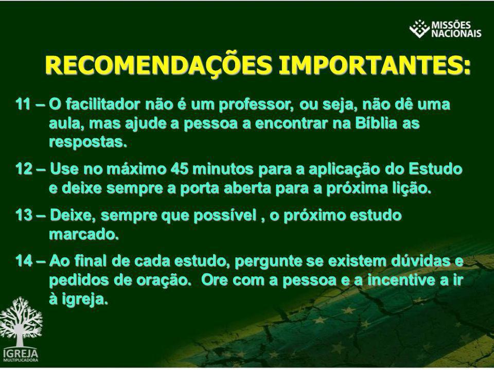 RECOMENDAÇÕES IMPORTANTES: 11 – O facilitador não é um professor, ou seja, não dê uma aula, mas ajude a pessoa a encontrar na Bíblia as respostas. 12