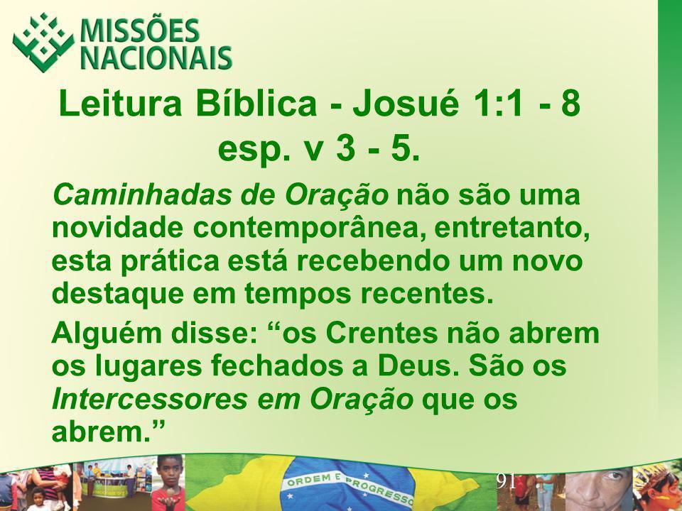 91 Leitura Bíblica - Josué 1:1 - 8 esp. v 3 - 5. Caminhadas de Oração não são uma novidade contemporânea, entretanto, esta prática está recebendo um n