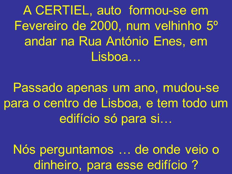 A CERTIEL, auto formou-se em Fevereiro de 2000, num velhinho 5º andar na Rua António Enes, em Lisboa… Passado apenas um ano, mudou-se para o centro de