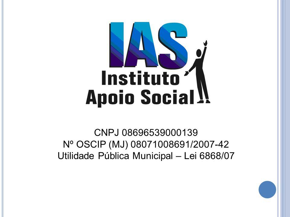 CNPJ 08696539000139 Nº OSCIP (MJ) 08071008691/2007-42 Utilidade Pública Municipal – Lei 6868/07