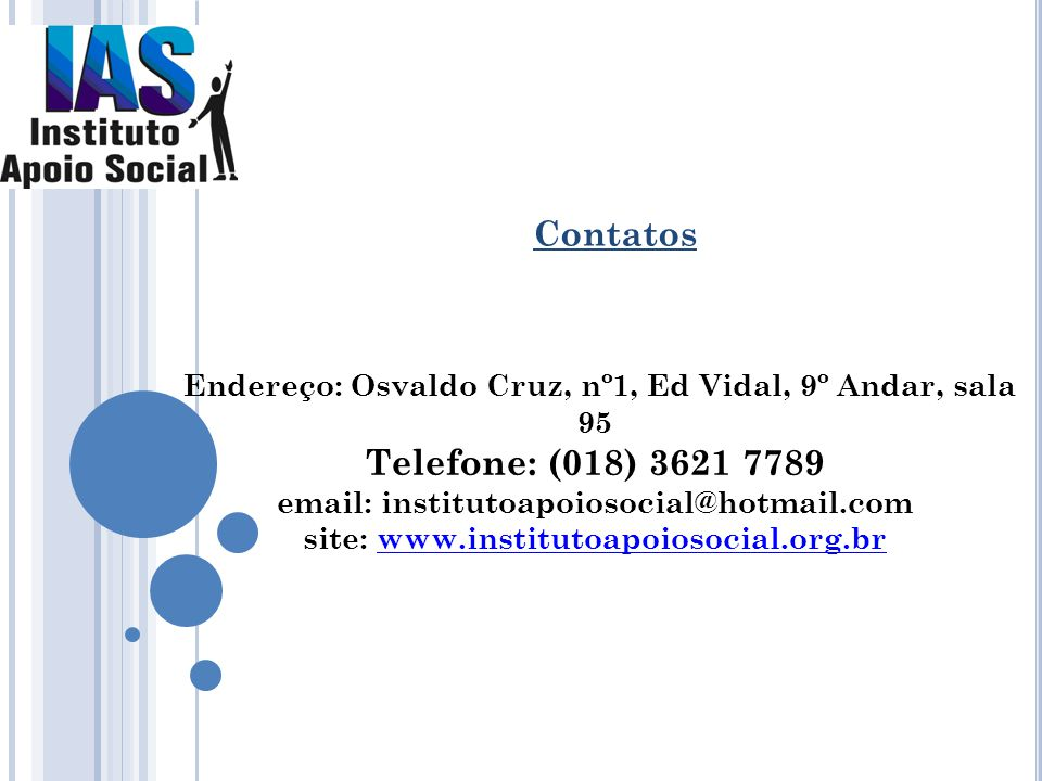 Endereço: Osvaldo Cruz, nº1, Ed Vidal, 9º Andar, sala 95 Telefone: (018) 3621 7789 email: institutoapoiosocial@hotmail.com site: www.institutoapoiosoc