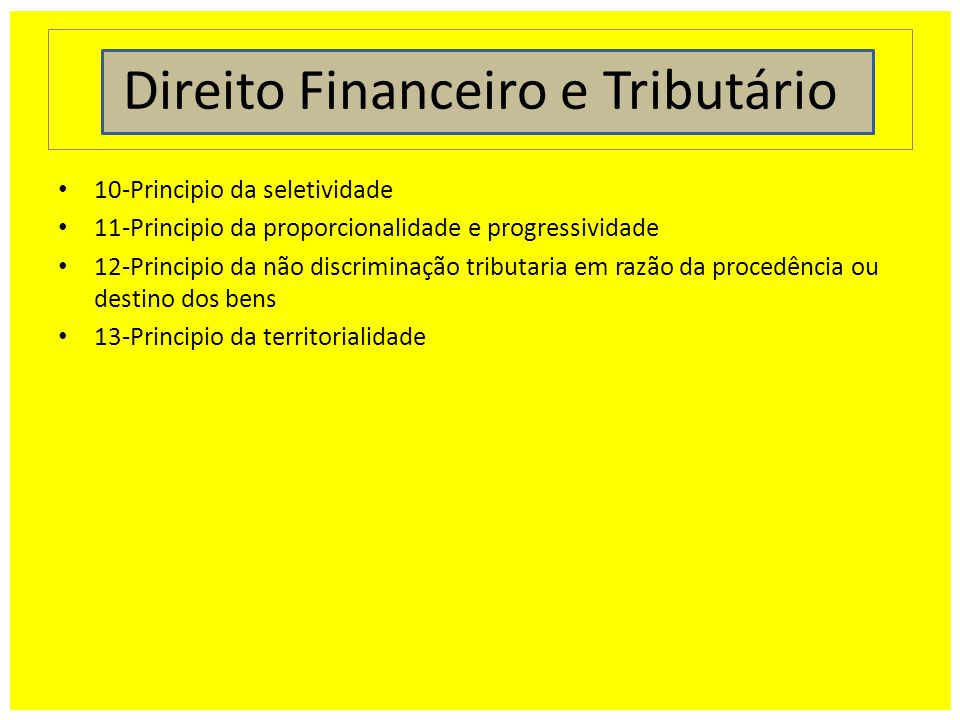 Direito Financeiro e Tributário 10-Principio da seletividade 11-Principio da proporcionalidade e progressividade 12-Principio da não discriminação tri
