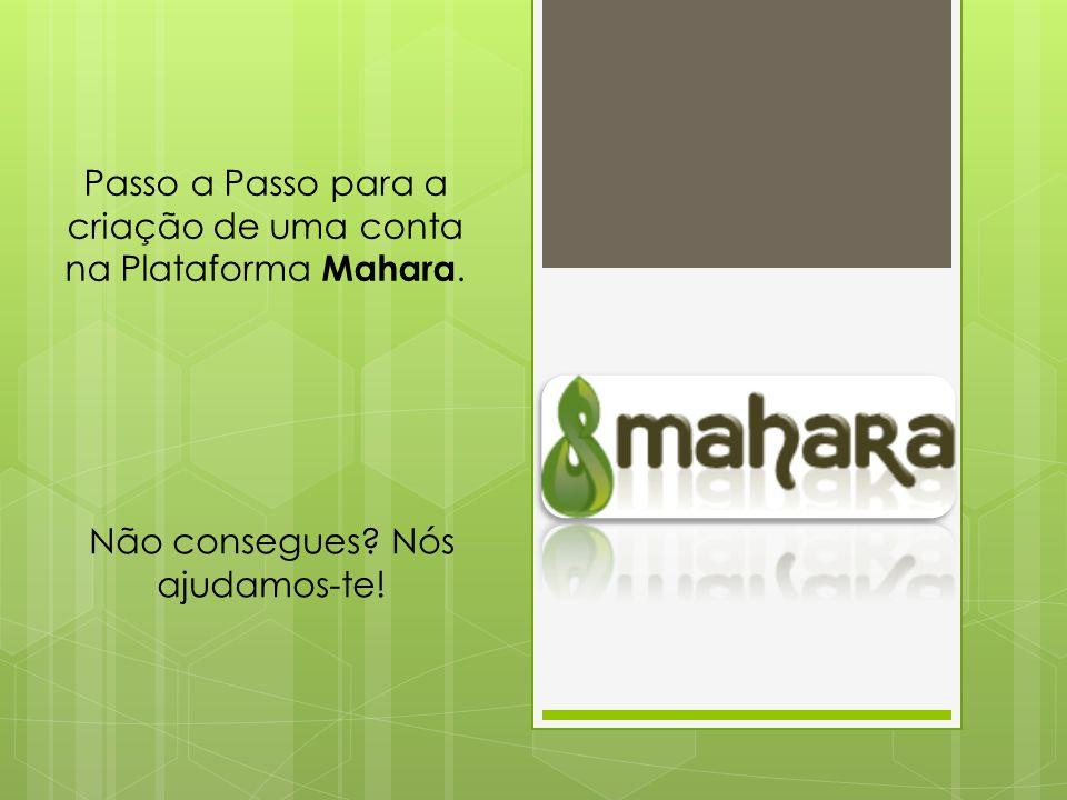 Passo a Passo para a criação de uma conta na Plataforma Mahara. Não consegues Nós ajudamos-te!