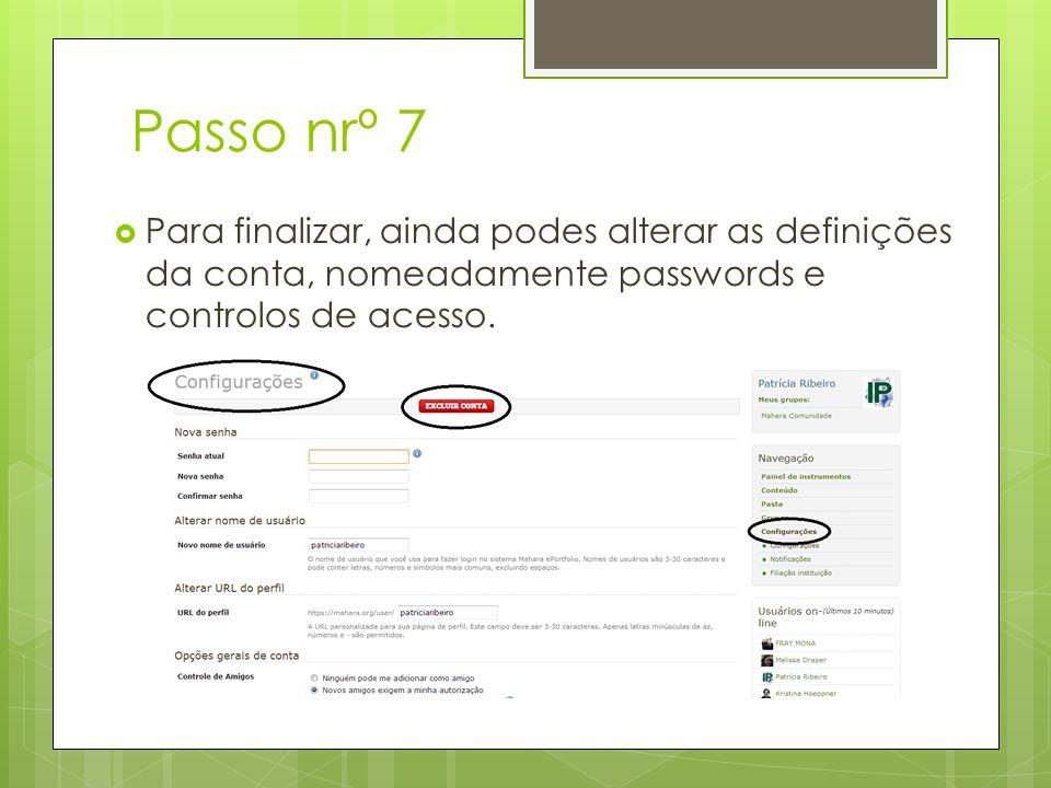 Passo nrº 7 Para finalizar, ainda podes alterar as definições da conta, nomeadamente passwords e controlos de acesso.