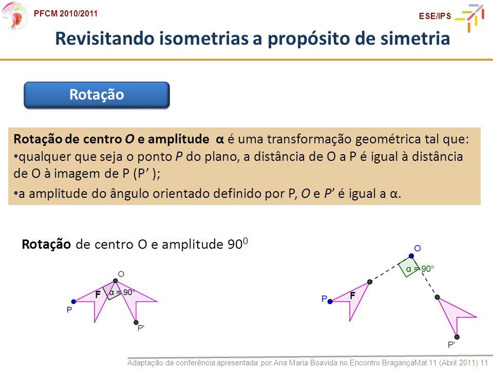 Adaptação da conferência apresentada por Ana Maria Boavida no Encontro BragançaMat 11 (Abril 2011) 11 PFCM 2010/2011 ESE/IPS Revisitando isometrias a