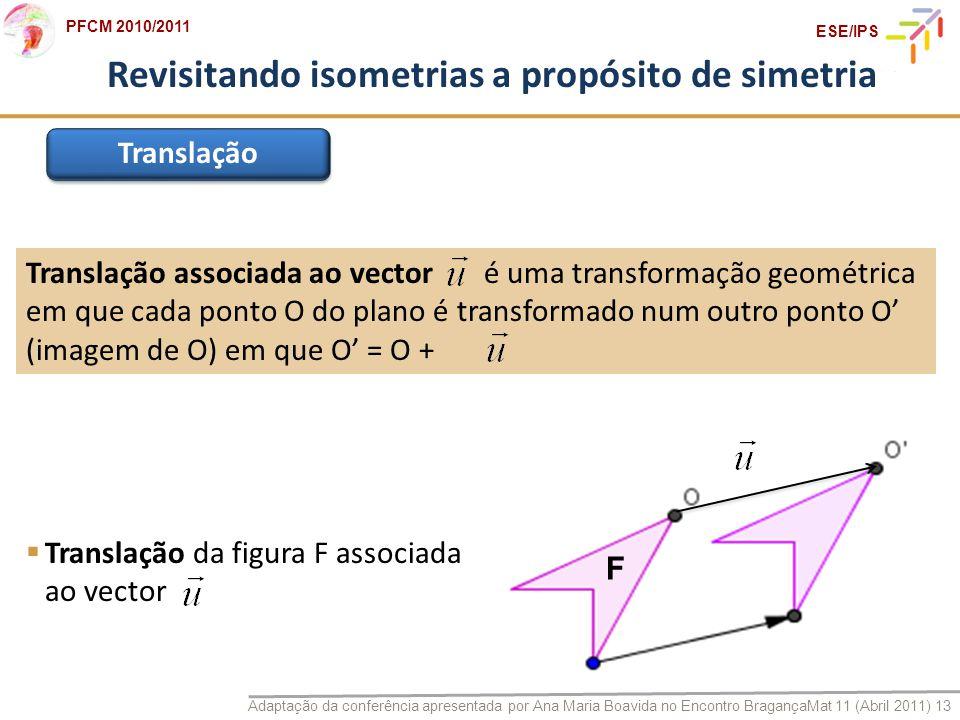 Adaptação da conferência apresentada por Ana Maria Boavida no Encontro BragançaMat 11 (Abril 2011) 13 PFCM 2010/2011 ESE/IPS Translação associada ao v