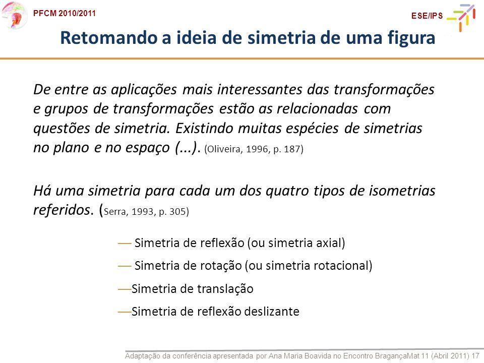Adaptação da conferência apresentada por Ana Maria Boavida no Encontro BragançaMat 11 (Abril 2011) 17 PFCM 2010/2011 ESE/IPS Retomando a ideia de sime