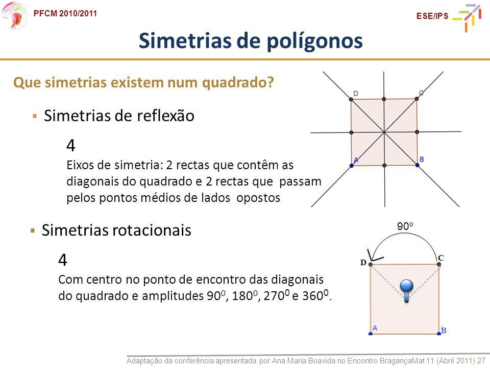 Adaptação da conferência apresentada por Ana Maria Boavida no Encontro BragançaMat 11 (Abril 2011) 27 PFCM 2010/2011 ESE/IPS 90º B C D Simetrias de po