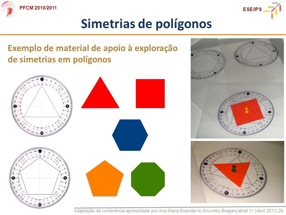 Adaptação da conferência apresentada por Ana Maria Boavida no Encontro BragançaMat 11 (Abril 2011) 28 PFCM 2010/2011 ESE/IPS Simetrias de polígonos Ex
