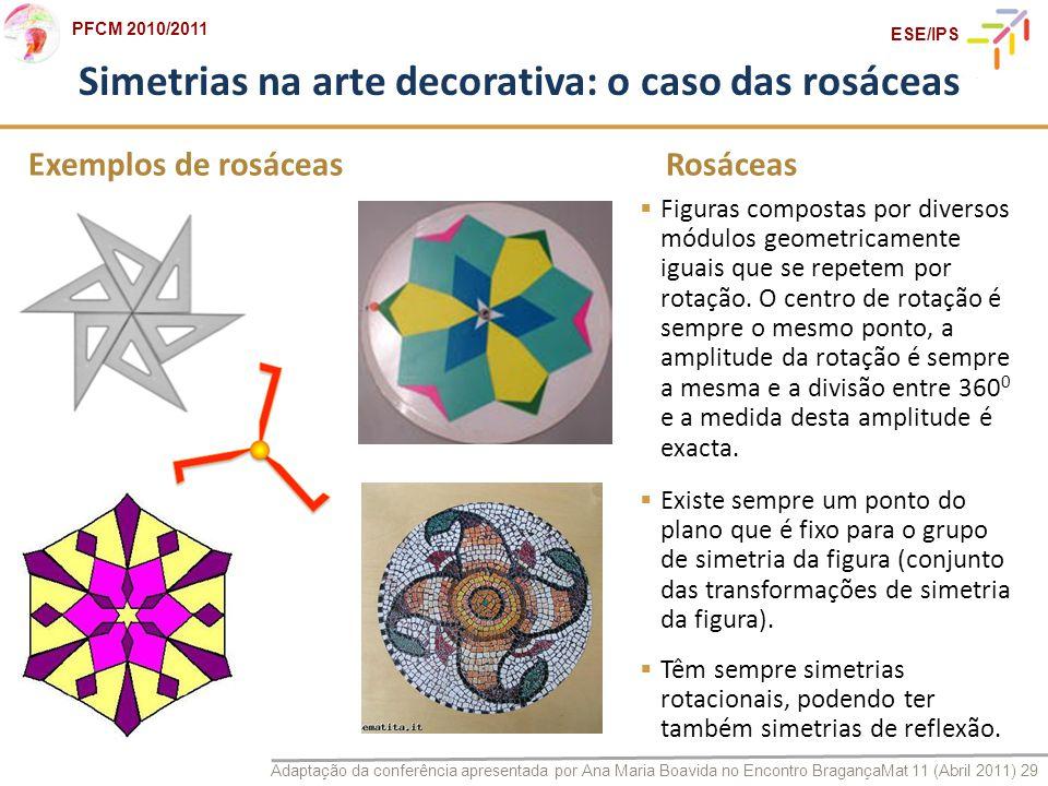 Adaptação da conferência apresentada por Ana Maria Boavida no Encontro BragançaMat 11 (Abril 2011) 29 PFCM 2010/2011 ESE/IPS Simetrias na arte decorat