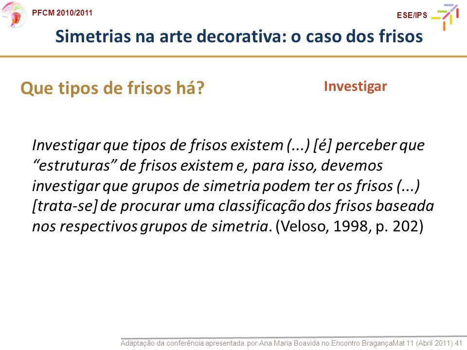 Adaptação da conferência apresentada por Ana Maria Boavida no Encontro BragançaMat 11 (Abril 2011) 41 PFCM 2010/2011 ESE/IPS Simetrias na arte decorat