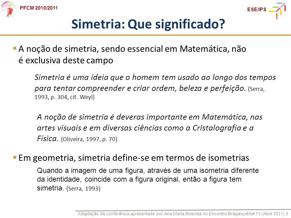 Adaptação da conferência apresentada por Ana Maria Boavida no Encontro BragançaMat 11 (Abril 2011) 5 PFCM 2010/2011 ESE/IPS Quando a imagem de uma fig