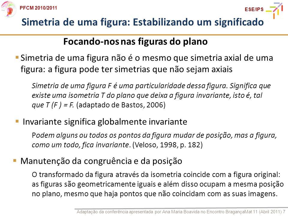 Adaptação da conferência apresentada por Ana Maria Boavida no Encontro BragançaMat 11 (Abril 2011) 7 PFCM 2010/2011 ESE/IPS Simetria de uma figura: Es