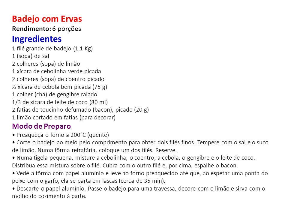 Badejo com Ervas Rendimento: 6 porções Ingredientes 1 filé grande de badejo (1,1 Kg) 1 (sopa) de sal 2 colheres (sopa) de limão 1 xícara de cebolinha