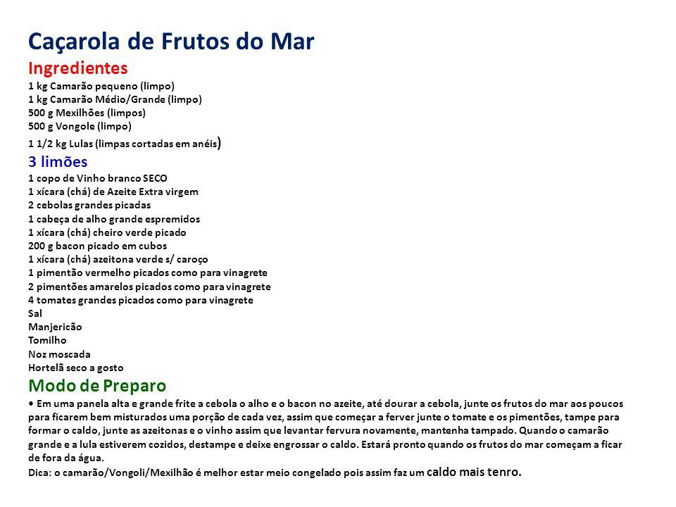 Caçarola de Frutos do Mar Ingredientes 1 kg Camarão pequeno (limpo) 1 kg Camarão Médio/Grande (limpo) 500 g Mexilhões (limpos) 500 g Vongole (limpo) 1