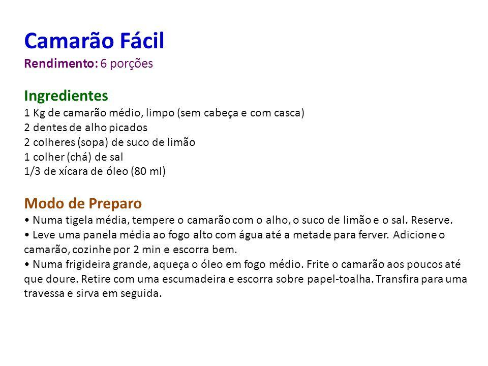 Camarão Fácil Rendimento: 6 porções Ingredientes 1 Kg de camarão médio, limpo (sem cabeça e com casca) 2 dentes de alho picados 2 colheres (sopa) de s