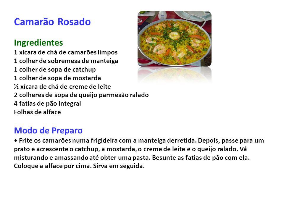 Camarão Rosado Ingredientes 1 xícara de chá de camarões limpos 1 colher de sobremesa de manteiga 1 colher de sopa de catchup 1 colher de sopa de mosta