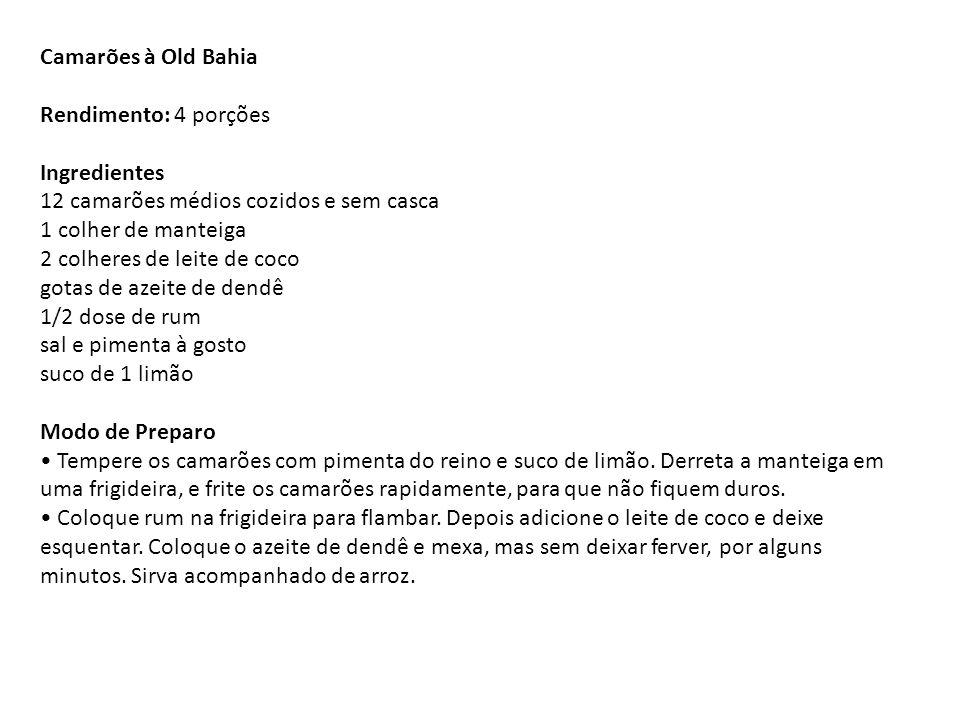 Camarões à Old Bahia Rendimento: 4 porções Ingredientes 12 camarões médios cozidos e sem casca 1 colher de manteiga 2 colheres de leite de coco gotas