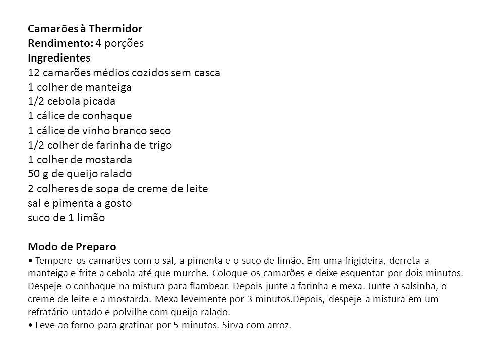 Camarões à Thermidor Rendimento: 4 porções Ingredientes 12 camarões médios cozidos sem casca 1 colher de manteiga 1/2 cebola picada 1 cálice de conhaq