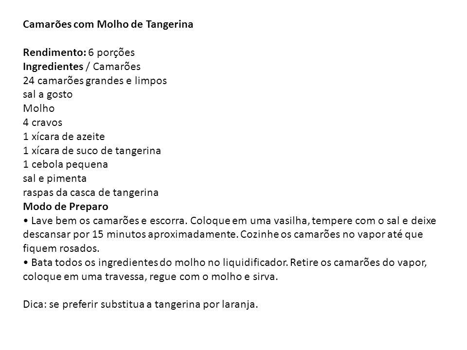 Camarões com Molho de Tangerina Rendimento: 6 porções Ingredientes / Camarões 24 camarões grandes e limpos sal a gosto Molho 4 cravos 1 xícara de azei