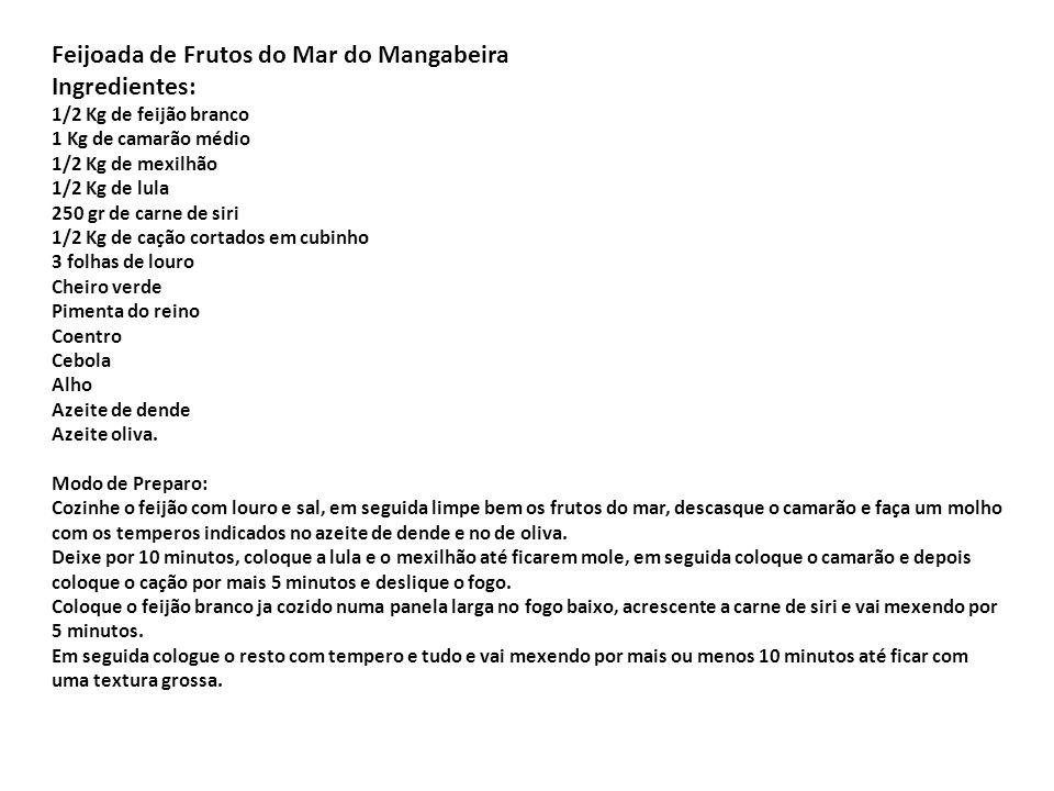 Feijoada de Frutos do Mar do Mangabeira Ingredientes: 1/2 Kg de feijão branco 1 Kg de camarão médio 1/2 Kg de mexilhão 1/2 Kg de lula 250 gr de carne