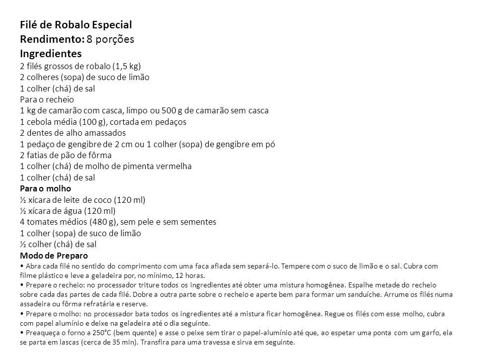 Filé de Robalo Especial Rendimento: 8 porções Ingredientes 2 filés grossos de robalo (1,5 kg) 2 colheres (sopa) de suco de limão 1 colher (chá) de sal