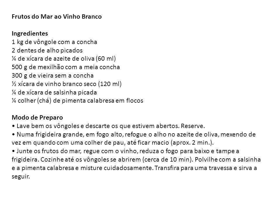 Frutos do Mar ao Vinho Branco Ingredientes 1 kg de vôngole com a concha 2 dentes de alho picados ¼ de xícara de azeite de oliva (60 ml) 500 g de mexil