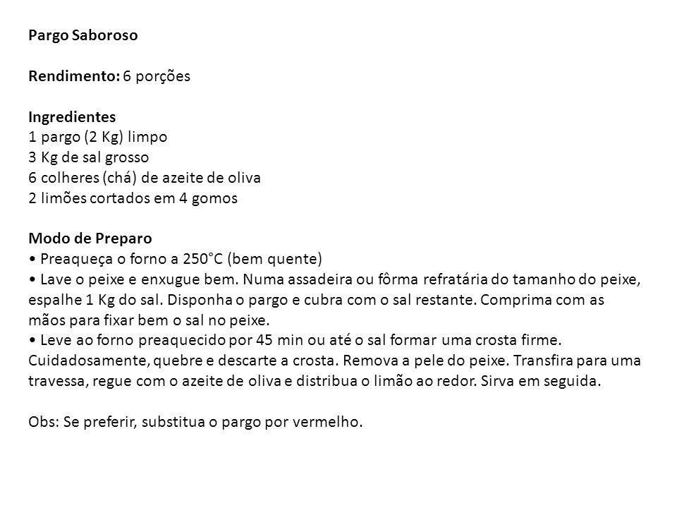 Pargo Saboroso Rendimento: 6 porções Ingredientes 1 pargo (2 Kg) limpo 3 Kg de sal grosso 6 colheres (chá) de azeite de oliva 2 limões cortados em 4 g