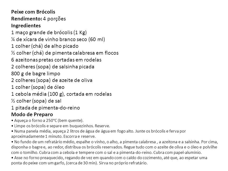 Peixe com Brócolis Rendimento: 4 porções Ingredientes 1 maço grande de brócolis (1 Kg) ¼ de xícara de vinho branco seco (60 ml) 1 colher (chá) de alho