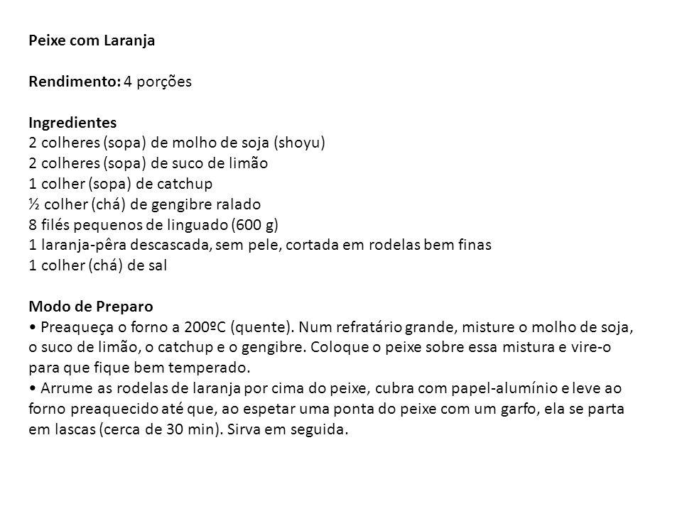 Peixe com Laranja Rendimento: 4 porções Ingredientes 2 colheres (sopa) de molho de soja (shoyu) 2 colheres (sopa) de suco de limão 1 colher (sopa) de
