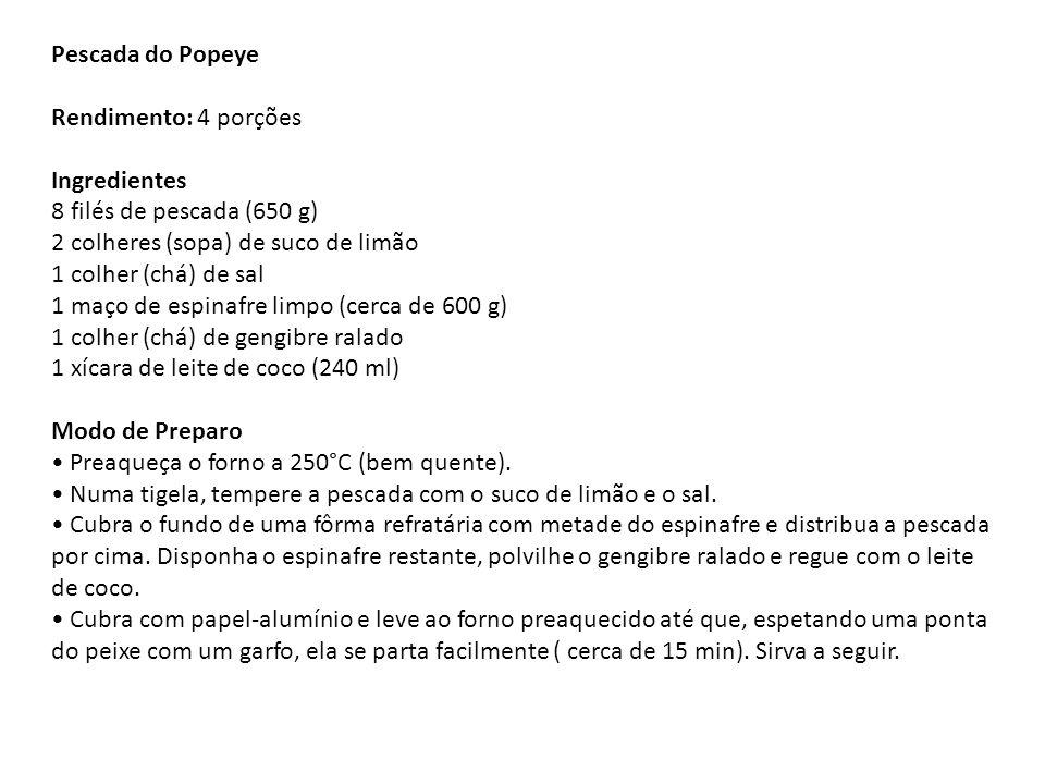 Pescada do Popeye Rendimento: 4 porções Ingredientes 8 filés de pescada (650 g) 2 colheres (sopa) de suco de limão 1 colher (chá) de sal 1 maço de esp