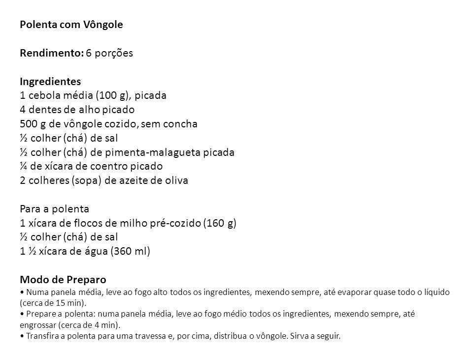 Polenta com Vôngole Rendimento: 6 porções Ingredientes 1 cebola média (100 g), picada 4 dentes de alho picado 500 g de vôngole cozido, sem concha ½ co